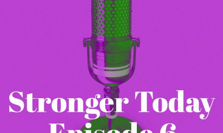 Stronger Today Podcast: Episode 6